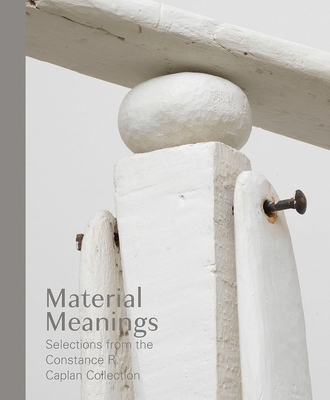 Material Meanings: Selections from the Constance R. Caplan Collection Cover Image