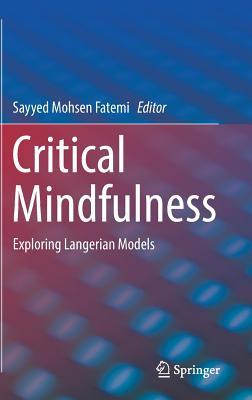 Critical Mindfulness: Exploring Langerian Models (Springerbriefs in Psychology) Cover Image