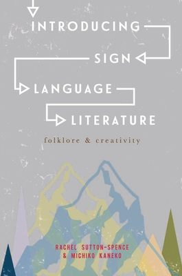 Introducing Sign Language Literature: Folklore and Creativity Cover Image
