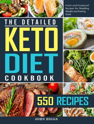 The Detailed Keto Diet Cookbook: 550 Fresh and Foolproof Recipes for Shedding Weight and Feeling Great Cover Image