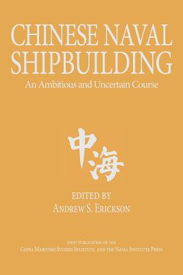 Chinese Naval Shipbuilding: An Ambitious and Uncertain Course (Studies in Chinese Maritime Development) Cover Image