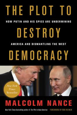 The Plot to Destroy Democracy: How Putin and His Spies Are Undermining America and Dismantling the West cover image