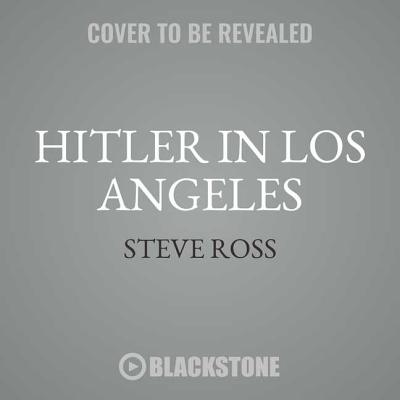 Hitler in Los Angeles: How Jews and Their Spies Foiled Nazi Plots Against Hollywood and America Cover Image