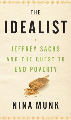 The Idealist: Jeffrey Sachs and the Quest to End Poverty Cover Image