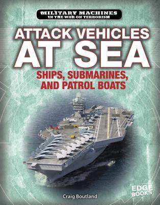 Attack Vehicles at Sea: Ships, Submarines, and Patrol Boats Cover Image