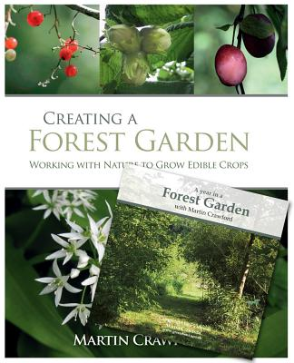 Creating a Forest Garden: Working with Nature to Grow Edible Crops [With DVD] Cover Image