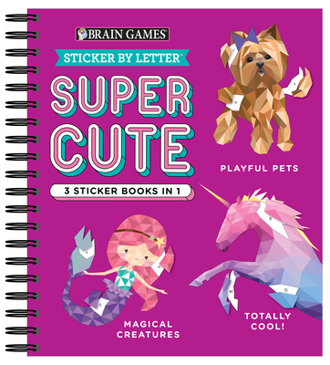 Brain Games - Sticker by Letter: Super Cute - 3 Sticker Books in 1 (Playful Pets, Totally Cool!, Magical Creatures) Cover Image