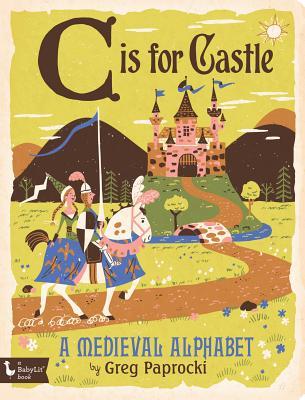 C Is for Castle: A Medieval Alphabet: A Medieval Alphabet Cover Image