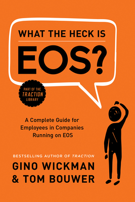 What the Heck Is EOS?: A Complete Guide for Employees in Companies Running on EOS Cover Image