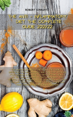 The Anti-Inflammatory Diet the Complete Guide 2021/22: The anti-inflammatory diet plan, the guide to defeating the inflammation and pain that attacks Cover Image