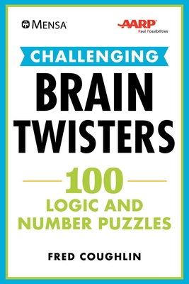 Mensa® AARP® Challenging Brain Twisters: 100 Logic and Number Puzzles (Mensa® Brilliant Brain Workouts) Cover Image