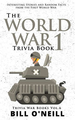 The World War 1 Trivia Book: Interesting Stories and Random Facts from the First World War cover