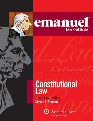 Emanuel Law Outlines: Constitutional Law, Thirty-First Edition Cover Image