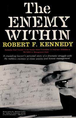 The Enemy Within Robert F. Kennedy: The McClellan Committee's Crusade Against Jimmy Hoffa and Corrupt Labor Unions Cover Image