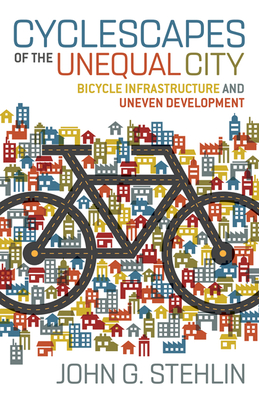 Cyclescapes of the Unequal City: Bicycle Infrastructure and Uneven Development Cover Image