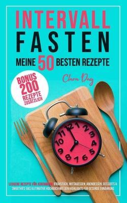 Intervallfasten - die besten 50 Rezepte !!!: Leckere Rezepte für Jedermann: Frühstück, Mittagessen, Abendessen, Desserts u. Smoothies-das ulitimative Cover Image