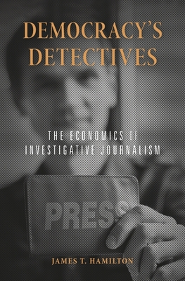 Democracy's Detectives: The Economics of Investigative Journalism Cover Image