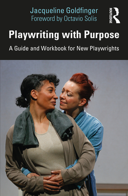 Playwriting with Purpose: A Guide and Workbook for New Playwrights Cover Image