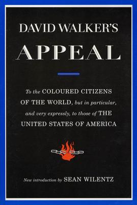David Walker's Appeal: To the Coloured Citizens of the World, but In Particular, and Very Expressly, to Those of the United States of America Cover Image