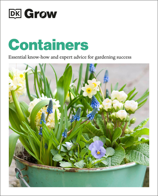 Grow Containers: Essential Know-how and Expert Advice for Gardening Success (DK Grow) Cover Image