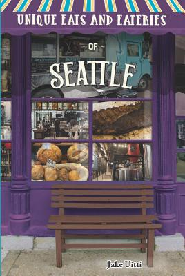 Unique Eats and Eateries of Seattle Cover Image