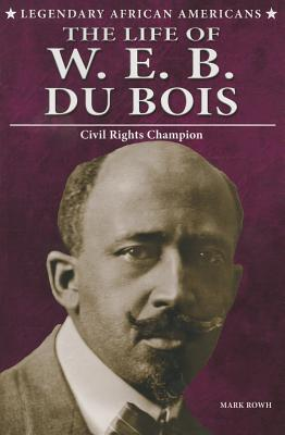 The Life of W.E.B. Du Bois: Civil Rights Champion (Legendary African Americans) Cover Image