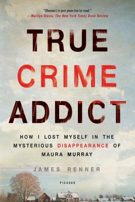 True Crime Addict: How I Lost Myself in the Mysterious Disappearance of Maura Murray Cover Image
