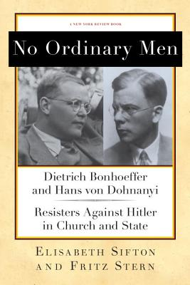 No Ordinary Men: Dietrich Bonhoeffer and Hans von Dohnanyi, Resisters Against Hitler in Church and State Cover Image