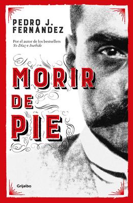 Morir de pie / Die Standing Up cover
