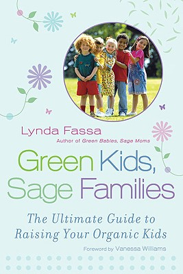 Green Kids, Sage Families: The Ultimate Guide to Raising Your Organic Kids Cover Image