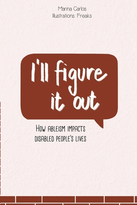 I'll figure it out: How ableism impacts disabled people's lives Cover Image
