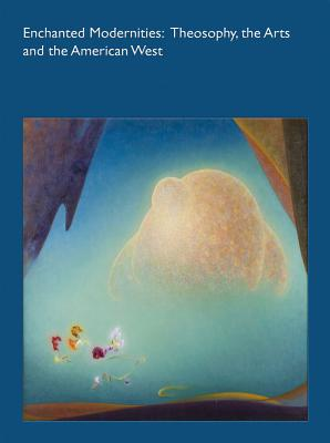 Enchanted Modernities: Theosophy, the Arts and the American West Cover Image