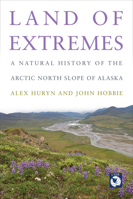Land of Extremes: A Natural History of the Arctic North Slope of Alaska Cover Image