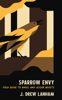 Sparrow Envy: Field Guide to Birds and Lesser Beasts Cover Image
