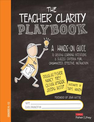 The Teacher Clarity Playbook, Grades K-12: A Hands-On Guide to Creating Learning Intentions and Success Criteria for Organized, Effective Instruction (Corwin Literacy) Cover Image