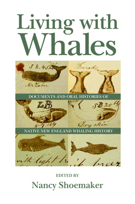 Living with Whales: Documents and Oral Histories of Native New England Whaling History (Native Americans of the Northeast) Cover Image