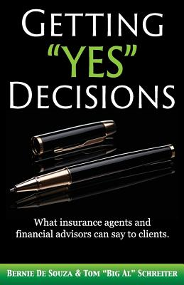 Getting Yes Decisions: What insurance agents and financial advisors can say to clients. Cover Image