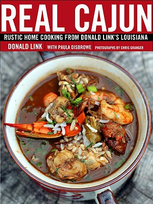 Real Cajun: Rustic Home Cooking from Donald Link's Louisiana: A Cookbook Cover Image