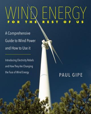 Wind Energy for the Rest of Us: A Comprehensive Guide to Wind Power and How to Use It Cover Image