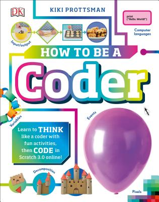 How to Be a Coder: Learn to Think like a Coder with Fun Activities, then Code in Scratch 3.0 Online (Careers for Kids) Cover Image