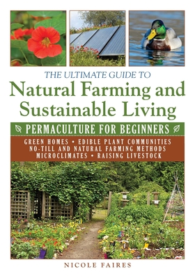 The Ultimate Guide to Natural Farming and Sustainable Living: Permaculture for Beginners (Ultimate Guides) Cover Image