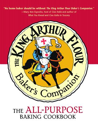 The King Arthur Flour Baker's Companion: The All-Purpose Baking Cookbook A James Beard Award Winner (King Arthur Flour Cookbooks) Cover Image