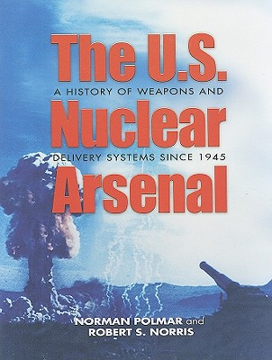 The U.S. Nuclear Arsenal: A History of Weapons and Delivery Systems Since 1945 Cover Image