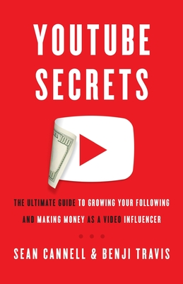 YouTube Secrets: The Ultimate Guide to Growing Your Following and Making Money as a Video Influencer Cover Image