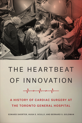 The Heartbeat of Innovation: A History of Cardiac Surgery at the Toronto General Hospital Cover Image