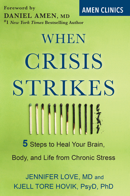 When Crisis Strikes: 5 Steps to Heal Your Brain, Body, and Life from Chronic Stress (Amen Clinic Library) Cover Image
