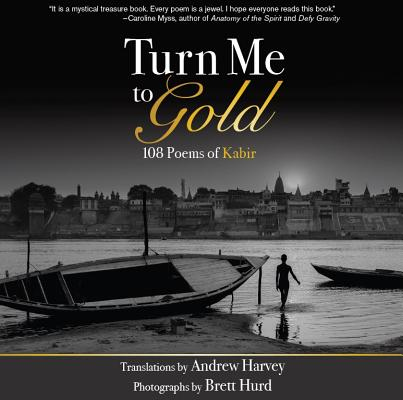 Turn Me to Gold: 108 Poems of Kabir Cover Image