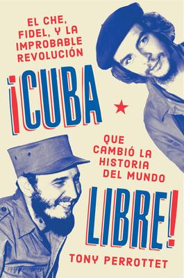 Cuba libre \ ¡Cuba libre! (Spanish edition): El Che, Fidel y la improbable revolución que cambió la historia del mundo Cover Image