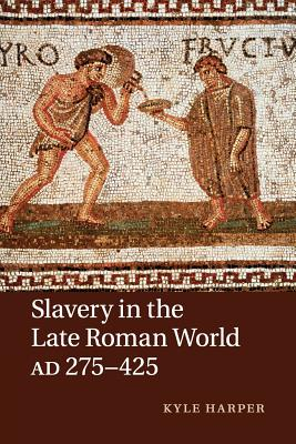 Slavery in the Late Roman World, Ad 275-425 Cover Image