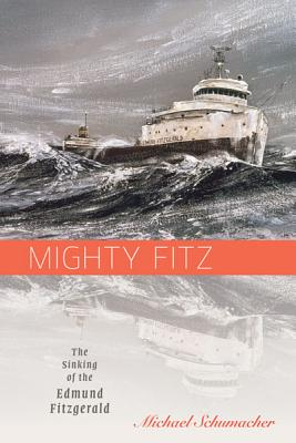 Mighty Fitz: The Sinking of the Edmund Fitzgerald (Fesler-Lampert Minnesota Heritage Book) Cover Image